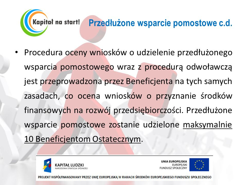 Przedłużone wsparcie pomostowe c.d. Procedura oceny wniosków o udzielenie przedłużonego wsparcia pomostowego wraz z procedurą odwoławczą jest przeprow