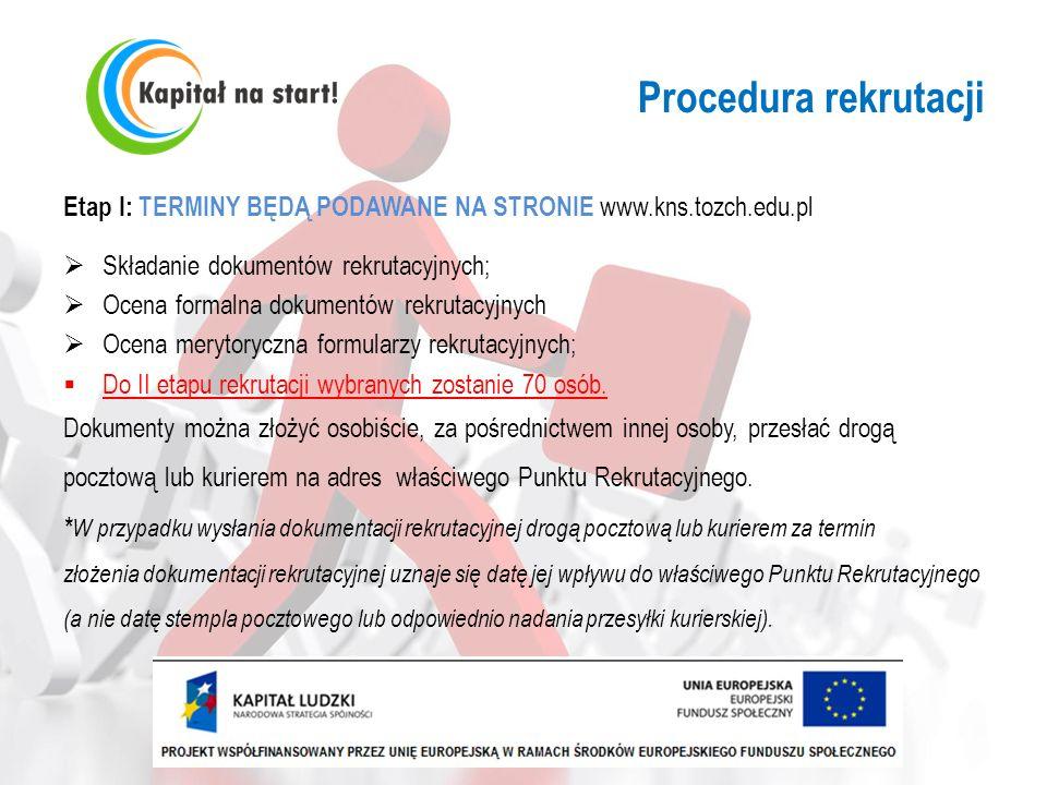 Procedura rekrutacji Etap I: TERMINY BĘDĄ PODAWANE NA STRONIE www.kns.tozch.edu.pl Składanie dokumentów rekrutacyjnych; Ocena formalna dokumentów rekr