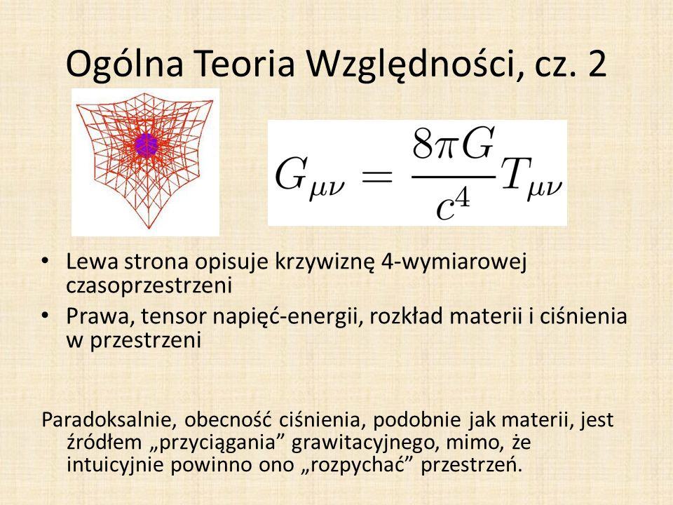 Ogólna Teoria Względności, cz. 2 Lewa strona opisuje krzywiznę 4-wymiarowej czasoprzestrzeni Prawa, tensor napięć-energii, rozkład materii i ciśnienia
