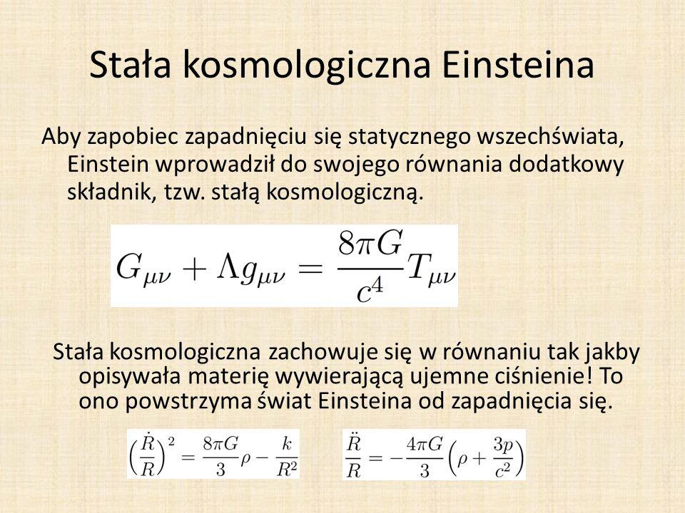 Stała kosmologiczna Einsteina Aby zapobiec zapadnięciu się statycznego wszechświata, Einstein wprowadził do swojego równania dodatkowy składnik, tzw.