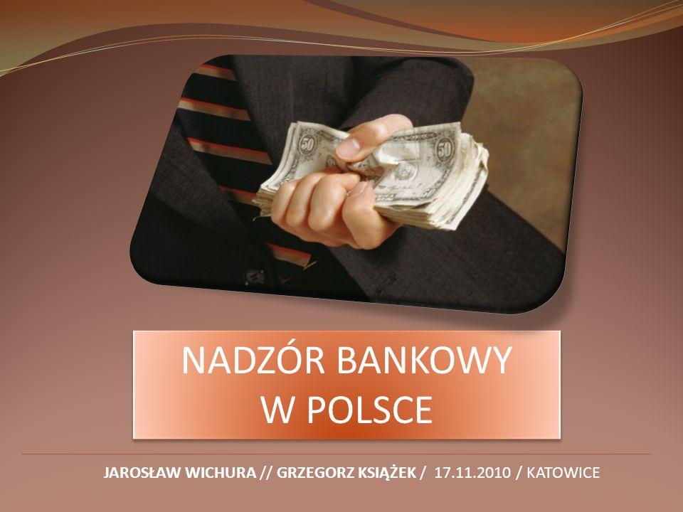 NADZÓR BANKOWY W POLSCE NADZÓR BANKOWY W POLSCE JAROSŁAW WICHURA // GRZEGORZ KSIĄŻEK / 17.11.2010 / KATOWICE