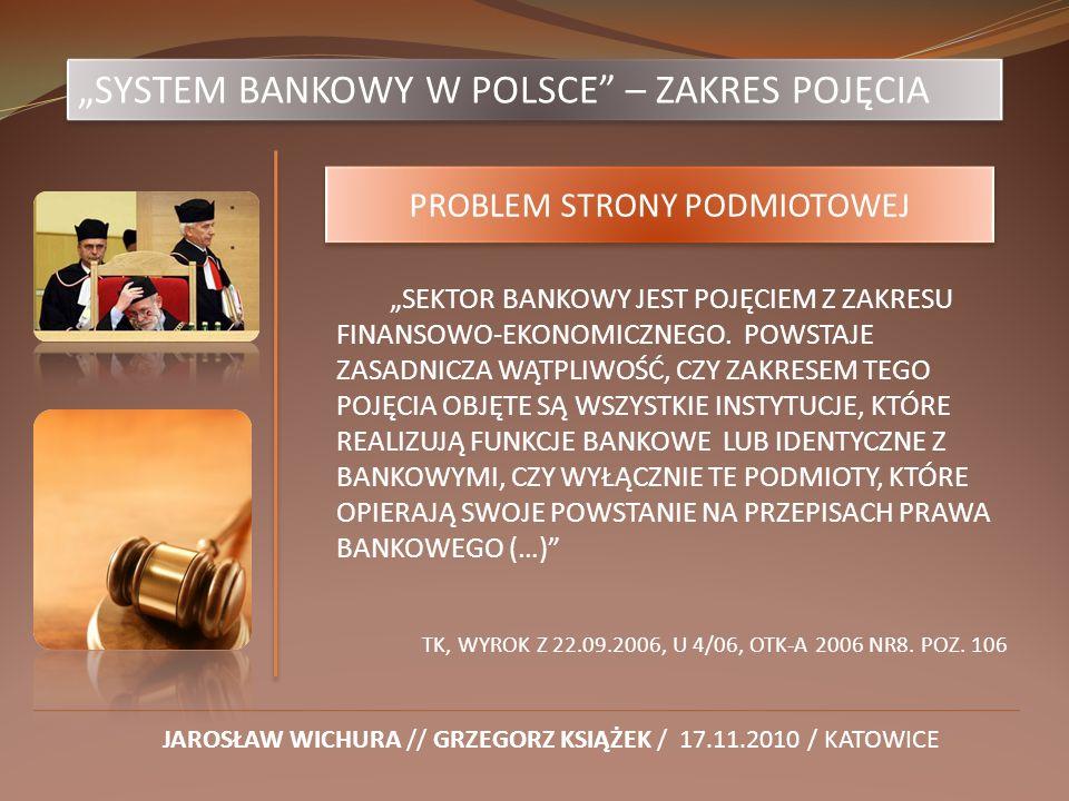 SYSTEM BANKOWY W POLSCE – ZAKRES POJĘCIA JAROSŁAW WICHURA // GRZEGORZ KSIĄŻEK / 17.11.2010 / KATOWICE PROBLEM STRONY PODMIOTOWEJ SEKTOR BANKOWY JEST P