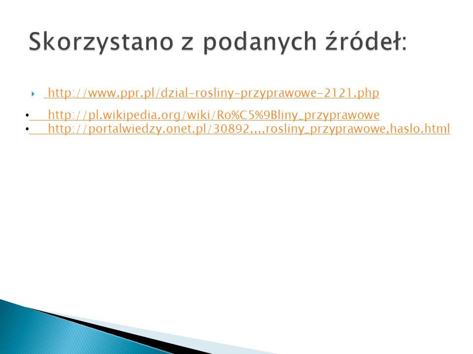 http://www.ppr.pl/dzial-rosliny-przyprawowe-2121.php http://pl.wikipedia.org/wiki/Ro%C5%9Bliny_przyprawowe http://portalwiedzy.onet.pl/30892,,,,roslin