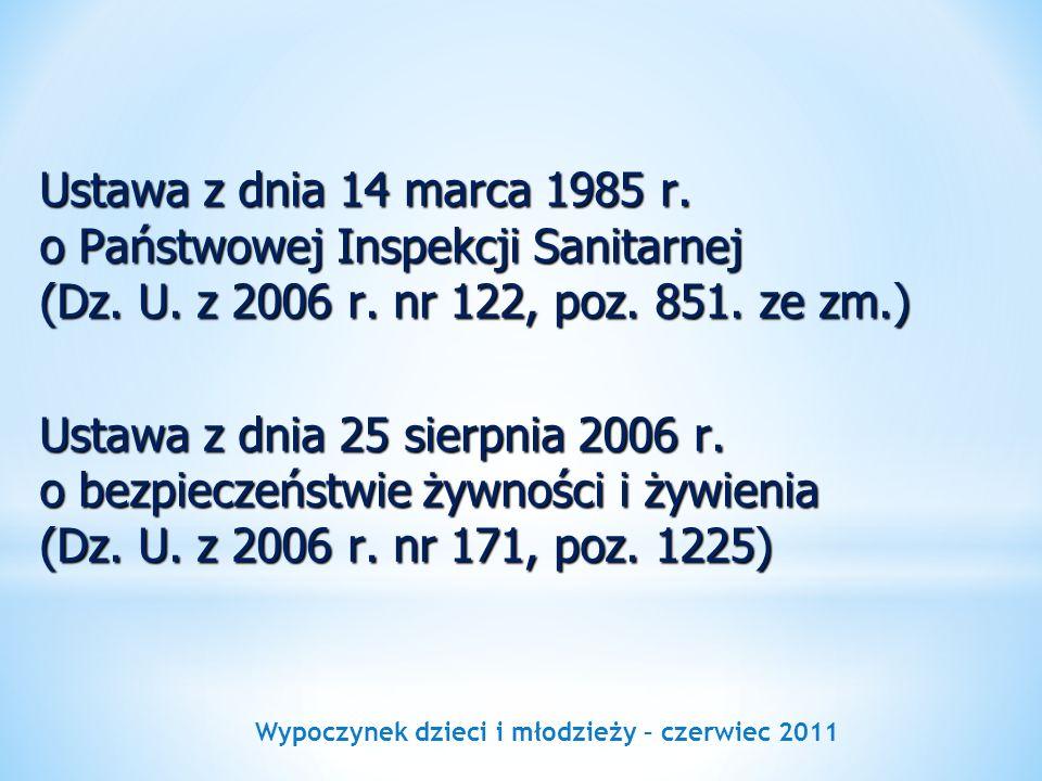 Wypoczynek dzieci i młodzieży – czerwiec 2011 Ustawa z dnia 14 marca 1985 r. o Państwowej Inspekcji Sanitarnej (Dz. U. z 2006 r. nr 122, poz. 851. ze