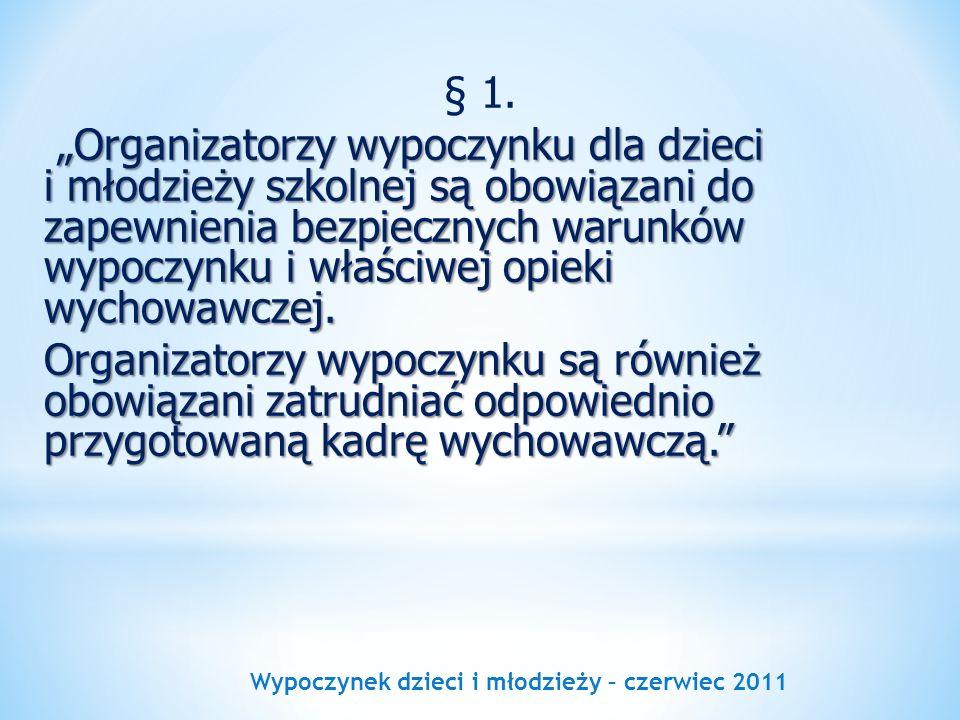 Wypoczynek dzieci i młodzieży – czerwiec 2011 § 1. Organizatorzy wypoczynku dla dzieci i młodzieży szkolnej są obowiązani do zapewnienia bezpiecznych