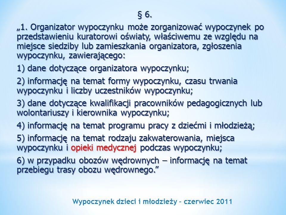 Wypoczynek dzieci i młodzieży – czerwiec 2011 § 6. 1. Organizator wypoczynku może zorganizować wypoczynek po przedstawieniu kuratorowi oświaty, właści