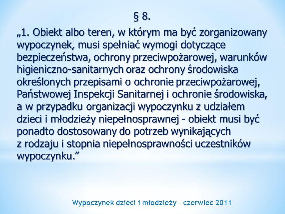 Wypoczynek dzieci i młodzieży – czerwiec 2011 § 8. 1. Obiekt albo teren, w którym ma być zorganizowany wypoczynek, musi spełniać wymogi dotyczące bezp