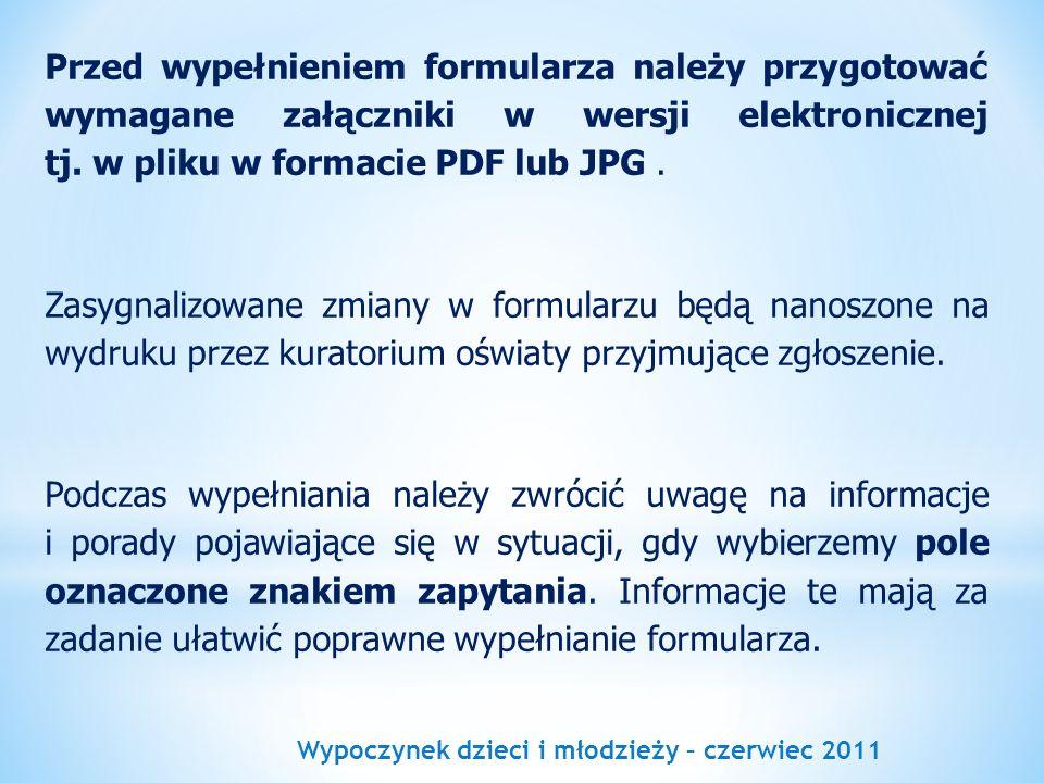 Wypoczynek dzieci i młodzieży – czerwiec 2011 Przed wypełnieniem formularza należy przygotować wymagane załączniki w wersji elektronicznej tj. w pliku