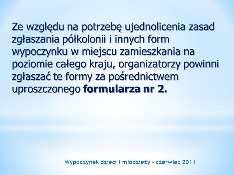Wypoczynek dzieci i młodzieży – czerwiec 2011 Ze względu na potrzebę ujednolicenia zasad zgłaszania półkolonii i innych form wypoczynku w miejscu zami