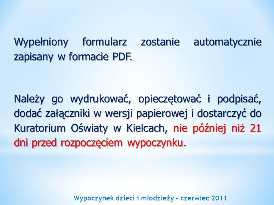 Wypoczynek dzieci i młodzieży – czerwiec 2011 Wypełniony formularz zostanie automatycznie zapisany w formacie PDF. Należy go wydrukować, opieczętować