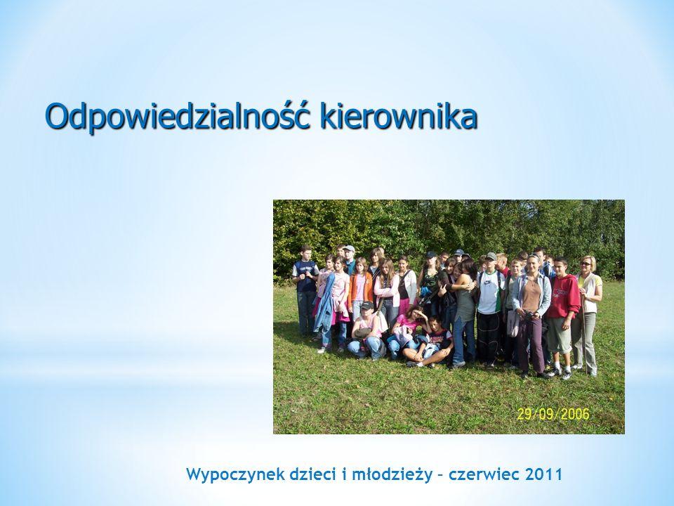 Wypoczynek dzieci i młodzieży – czerwiec 2011 Odpowiedzialność kierownika