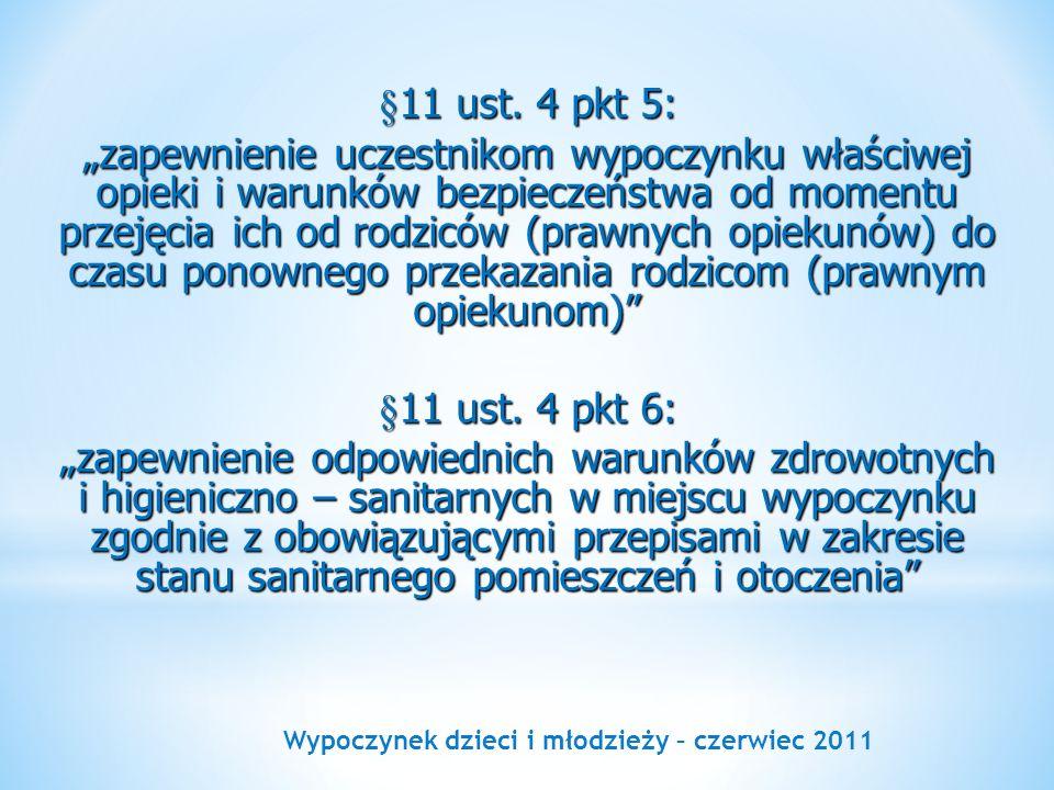 Wypoczynek dzieci i młodzieży – czerwiec 2011 §11 ust. 4 pkt 5: zapewnienie uczestnikom wypoczynku właściwej opieki i warunków bezpieczeństwa od momen