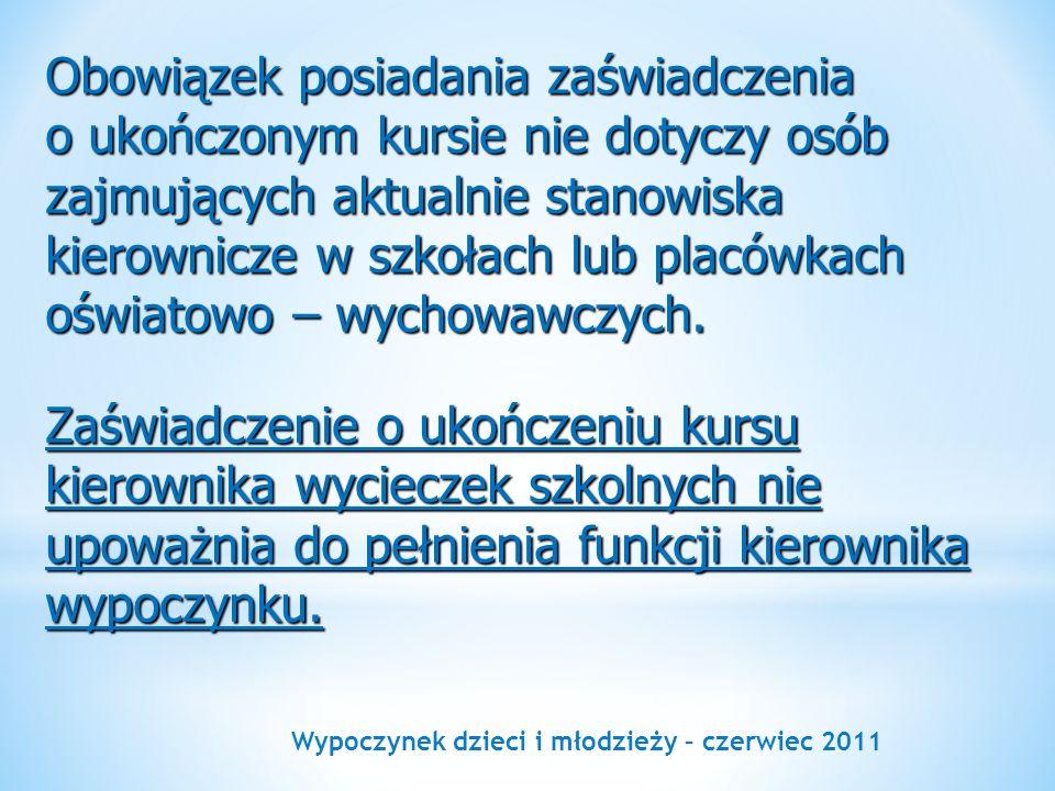 Wypoczynek dzieci i młodzieży – czerwiec 2011 Obowiązek posiadania zaświadczenia o ukończonym kursie nie dotyczy osób zajmujących aktualnie stanowiska