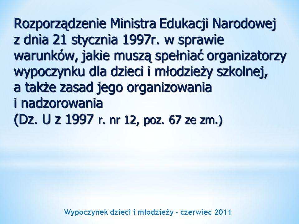 Wypoczynek dzieci i młodzieży – czerwiec 2011 Rozporządzenie Ministra Edukacji Narodowej z dnia 21 stycznia 1997r. w sprawie warunków, jakie muszą spe