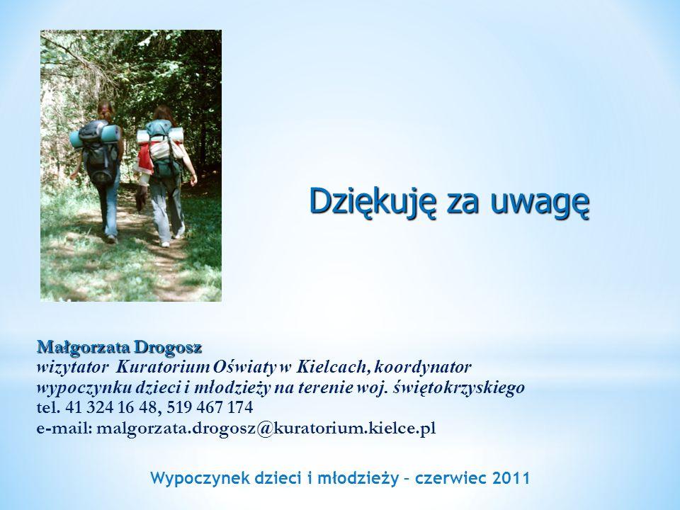 Wypoczynek dzieci i młodzieży – czerwiec 2011 Dziękuję za uwagę Małgorzata Drogosz wizytator Kuratorium Oświaty w Kielcach, koordynator wypoczynku dzi