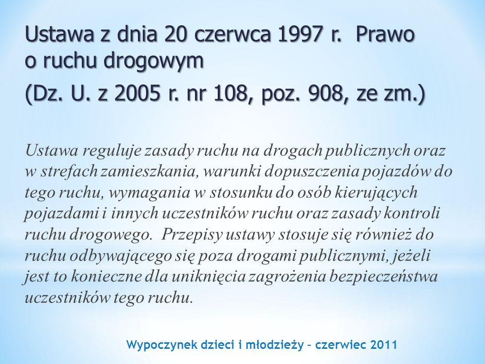 Wypoczynek dzieci i młodzieży – czerwiec 2011 Ustawa z dnia 20 czerwca 1997 r. Prawo o ruchu drogowym (Dz. U. z 2005 r. nr 108, poz. 908, ze zm.) Usta
