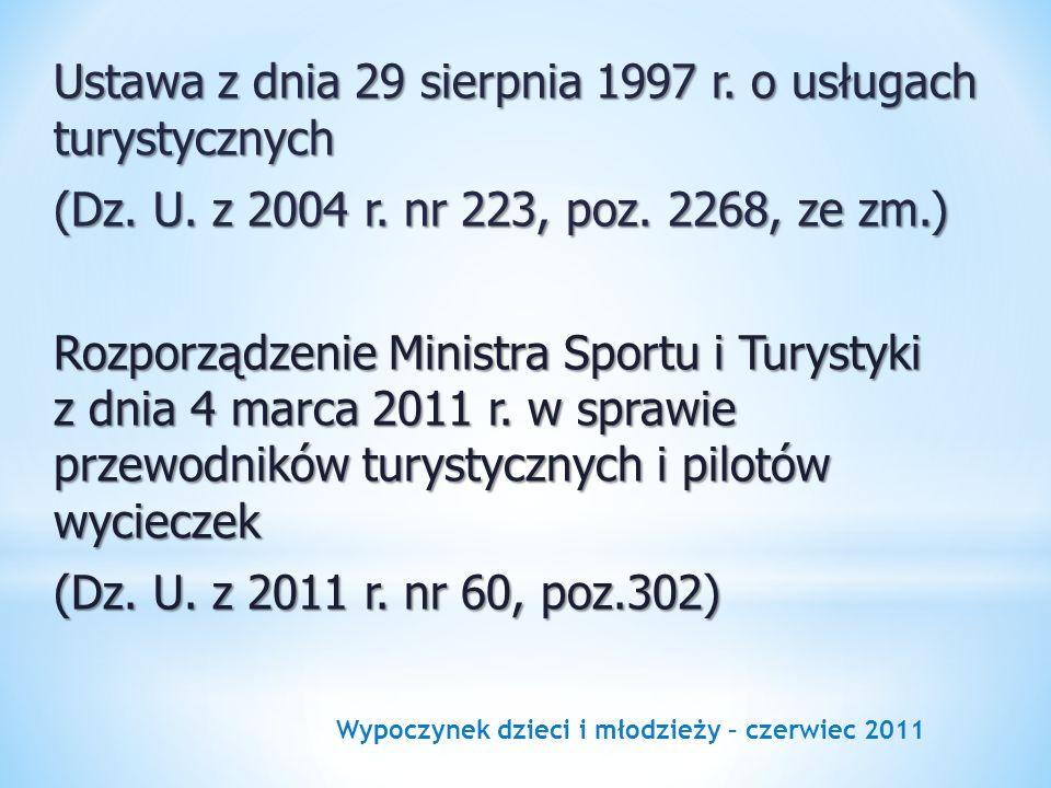 Wypoczynek dzieci i młodzieży – czerwiec 2011 Ustawa z dnia 29 sierpnia 1997 r. o usługach turystycznych (Dz. U. z 2004 r. nr 223, poz. 2268, ze zm.)
