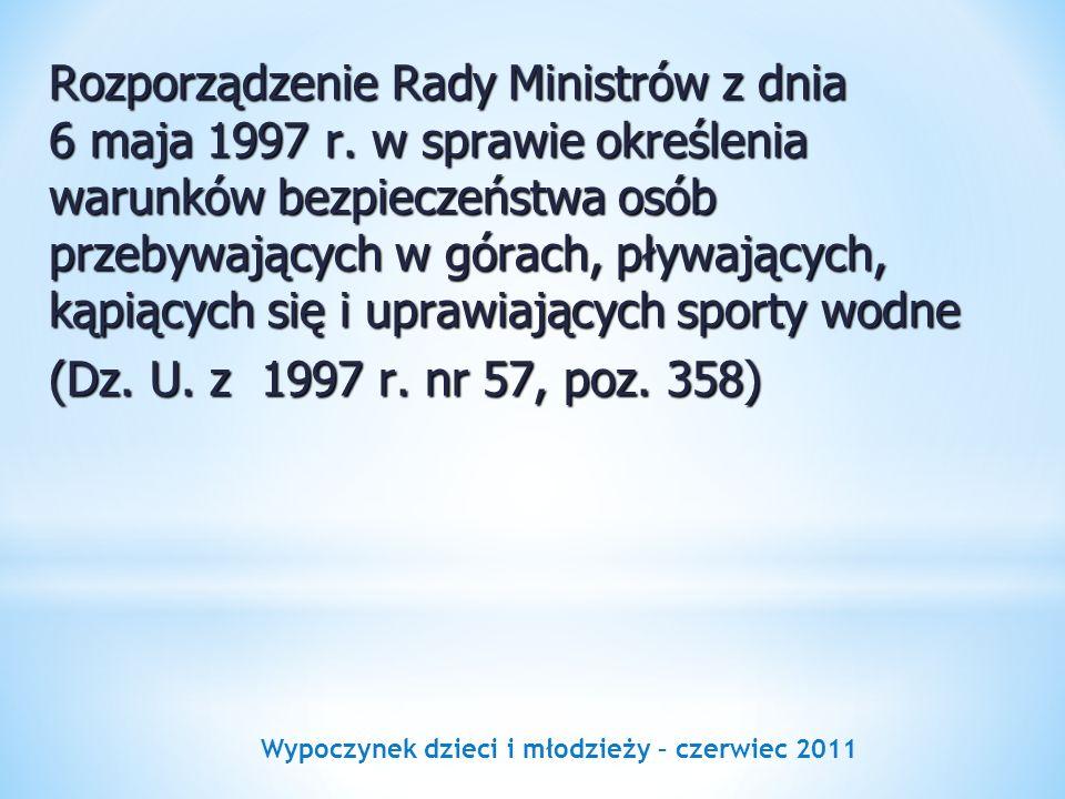 Wypoczynek dzieci i młodzieży – czerwiec 2011 Rozporządzenie Rady Ministrów z dnia 6 maja 1997 r. w sprawie określenia warunków bezpieczeństwa osób pr