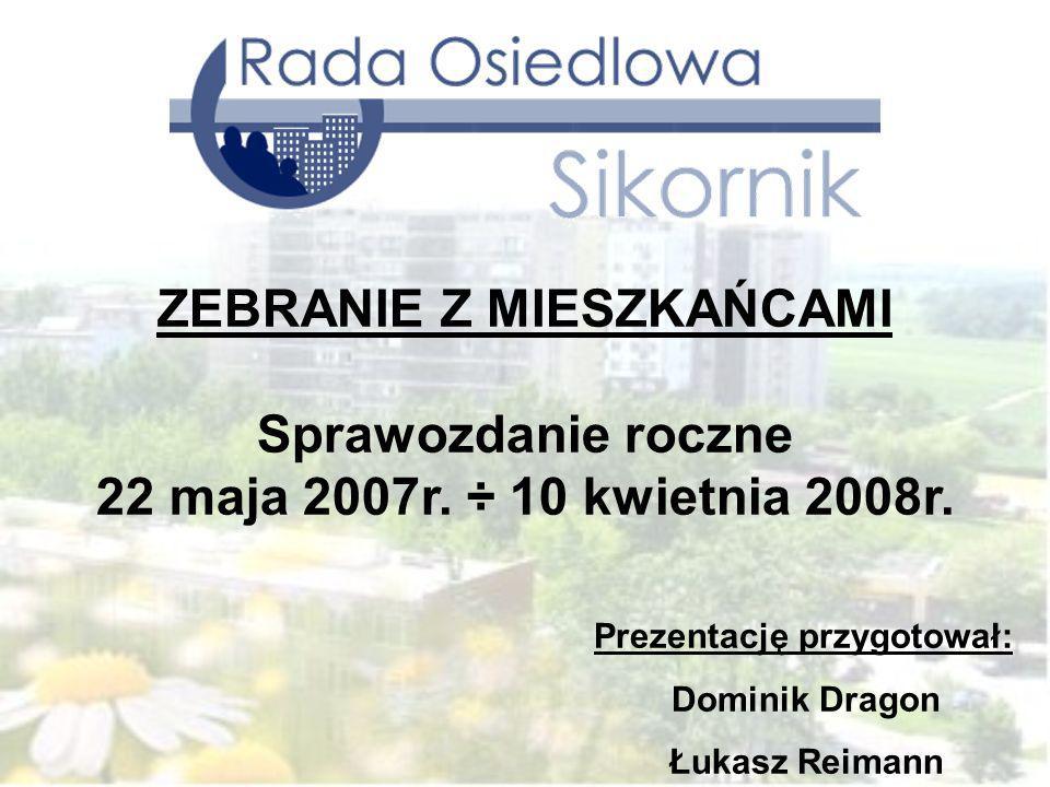 Prezentację przygotował: Dominik Dragon Łukasz Reimann ZEBRANIE Z MIESZKAŃCAMI Sprawozdanie roczne 22 maja 2007r.