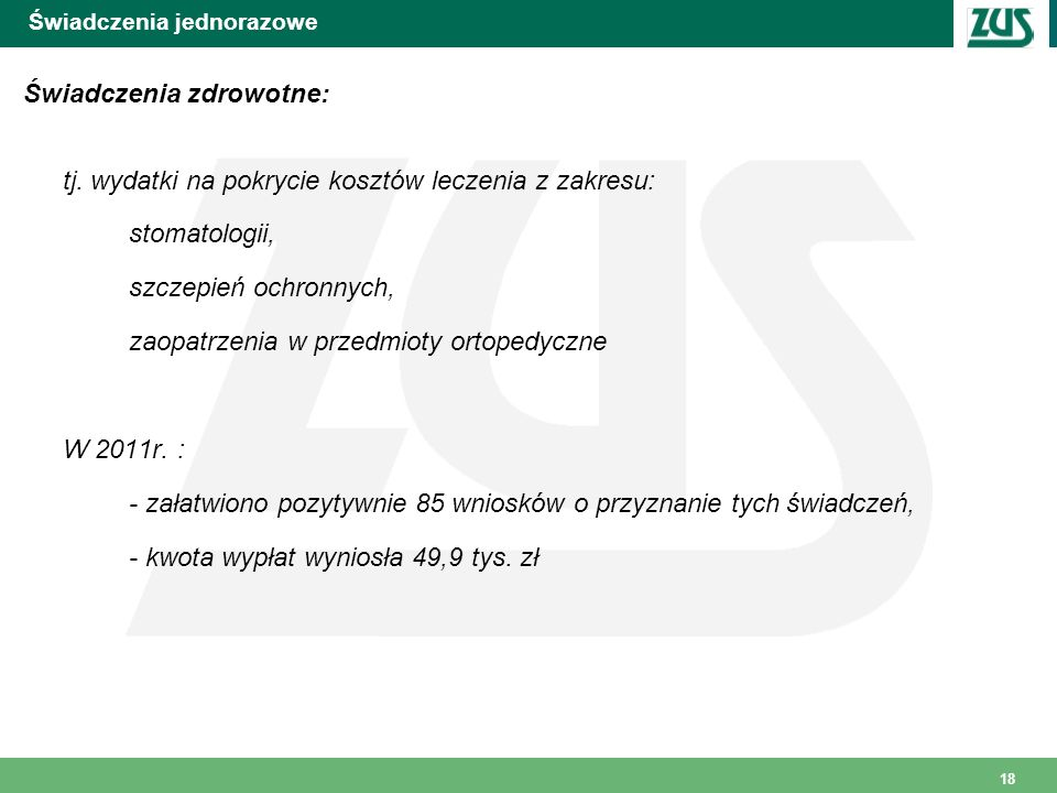 18 Świadczenia jednorazowe Świadczenia zdrowotne: tj. wydatki na pokrycie kosztów leczenia z zakresu: stomatologii, szczepień ochronnych, zaopatrzenia