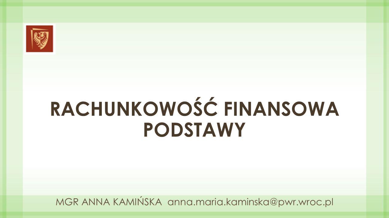 RACHUNKOWOŚĆ FINANSOWA PODSTAWY MGR ANNA KAMIŃSKA anna.maria.kaminska@pwr.wroc.pl