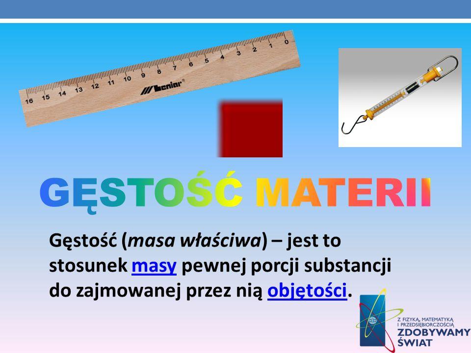 Gęstość (masa właściwa) – jest to stosunek masy pewnej porcji substancji do zajmowanej przez nią objętości.masyobjętości