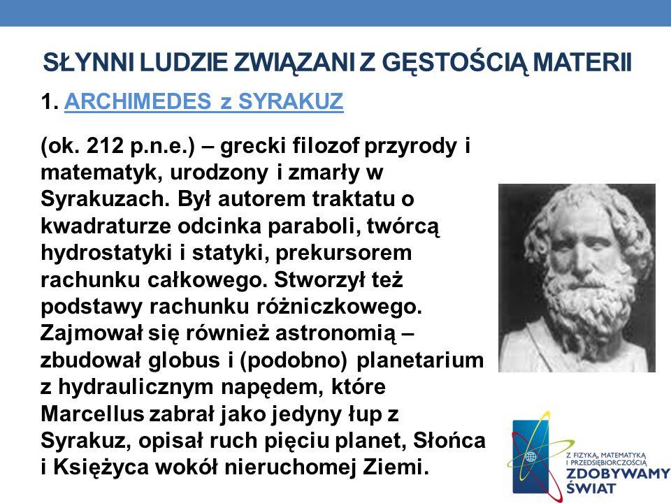 SŁYNNI LUDZIE ZWIĄZANI Z GĘSTOŚCIĄ MATERII 1.ARCHIMEDES z SYRAKUZ (ok.