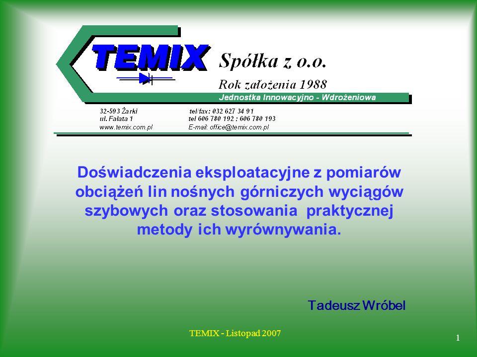 1 TEMIX - Listopad 2007 Tadeusz Wróbel Doświadczenia eksploatacyjne z pomiarów obciążeń lin nośnych górniczych wyciągów szybowych oraz stosowania prak