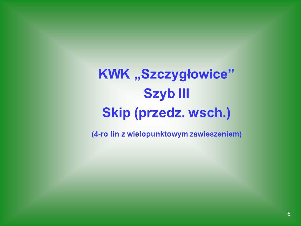 6 KWK Szczygłowice Szyb III Skip (przedz. wsch.) (4-ro lin z wielopunktowym zawieszeniem)