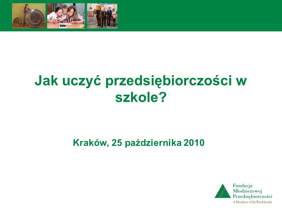 Jak uczyć przedsiębiorczości w szkole? Kraków, 25 października 2010