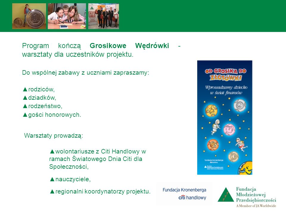 Program kończą Grosikowe Wędrówki - warsztaty dla uczestników projektu. Warsztaty prowadzą: wolontariusze z Citi Handlowy w ramach Światowego Dnia Cit
