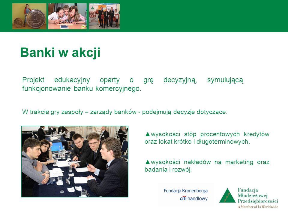 Banki w akcji Projekt edukacyjny oparty o grę decyzyjną, symulującą funkcjonowanie banku komercyjnego. W trakcie gry zespoły – zarządy banków - podejm