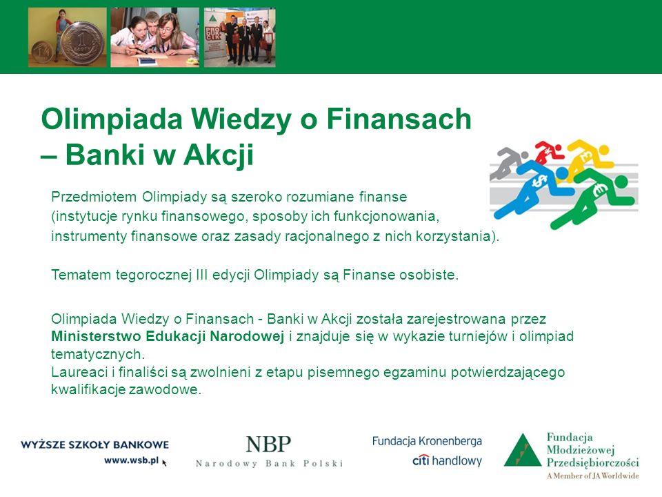 Olimpiada Wiedzy o Finansach – Banki w Akcji Przedmiotem Olimpiady są szeroko rozumiane finanse (instytucje rynku finansowego, sposoby ich funkcjonowa