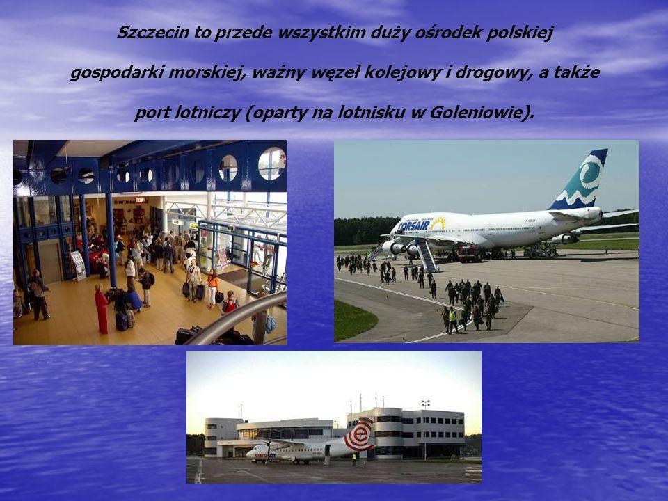 Szczecin to przede wszystkim duży ośrodek polskiej gospodarki morskiej, ważny węzeł kolejowy i drogowy, a także port lotniczy (oparty na lotnisku w Goleniowie).