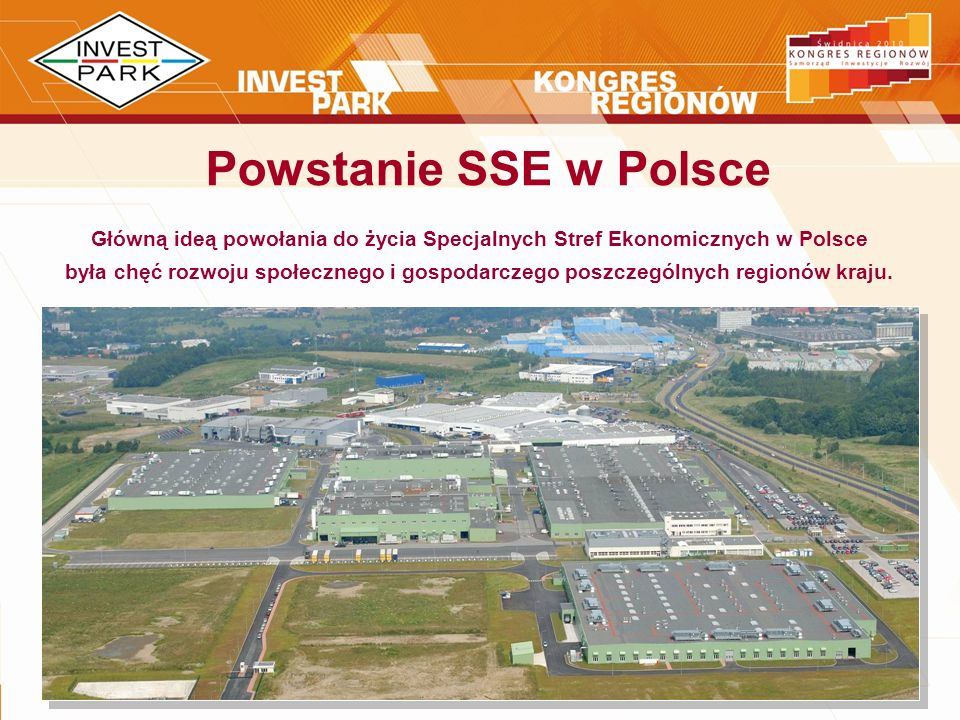 Główną ideą powołania do życia Specjalnych Stref Ekonomicznych w Polsce była chęć rozwoju społecznego i gospodarczego poszczególnych regionów kraju. P