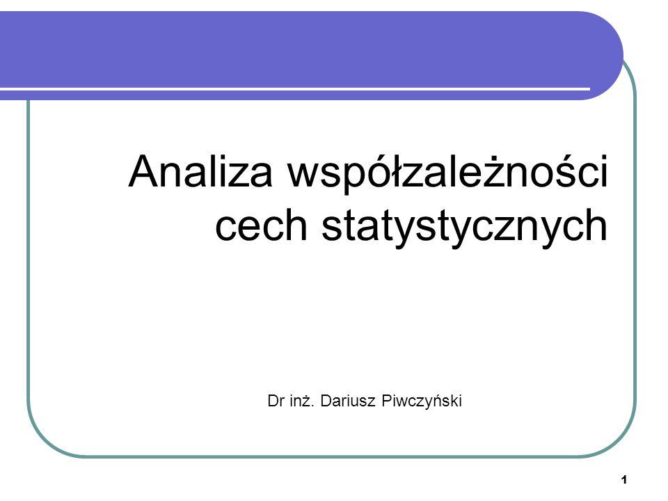 1 Analiza współzależności cech statystycznych Dr inż. Dariusz Piwczyński