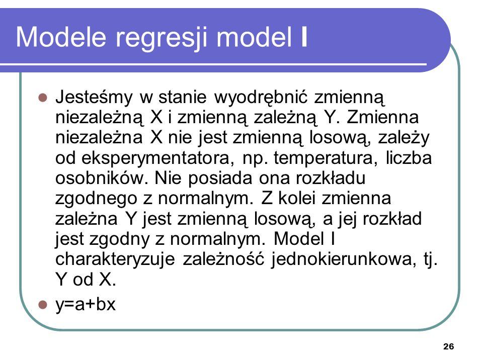 26 Modele regresji model I Jesteśmy w stanie wyodrębnić zmienną niezależną X i zmienną zależną Y.