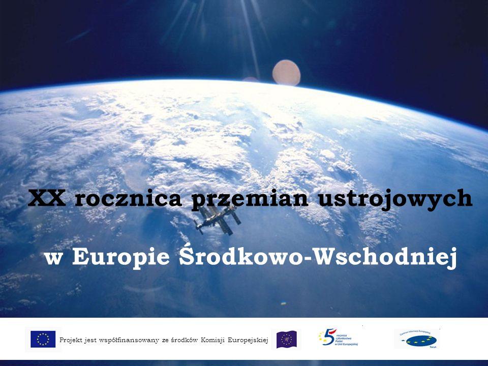 XX rocznica przemian ustrojowych w Europie Środkowo-Wschodniej Projekt jest współfinansowany ze środków Komisji Europejskiej