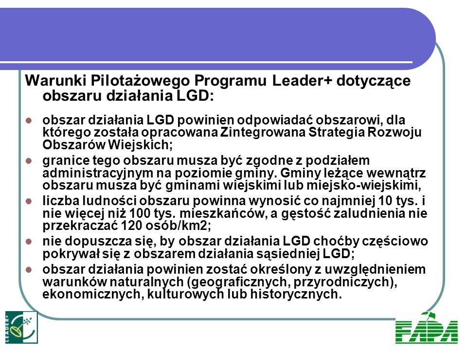 Warunki Pilotażowego Programu Leader+ dotyczące obszaru działania LGD: obszar działania LGD powinien odpowiadać obszarowi, dla którego została opracow
