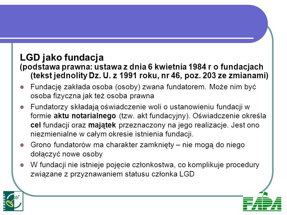LGD jako fundacja (podstawa prawna: ustawa z dnia 6 kwietnia 1984 r o fundacjach (tekst jednolity Dz. U. z 1991 roku, nr 46, poz. 203 ze zmianami) Fun