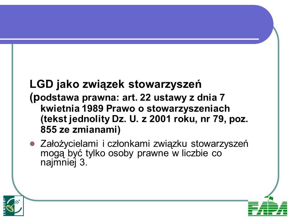 LGD jako związek stowarzyszeń (p odstawa prawna: art. 22 ustawy z dnia 7 kwietnia 1989 Prawo o stowarzyszeniach (tekst jednolity Dz. U. z 2001 roku, n