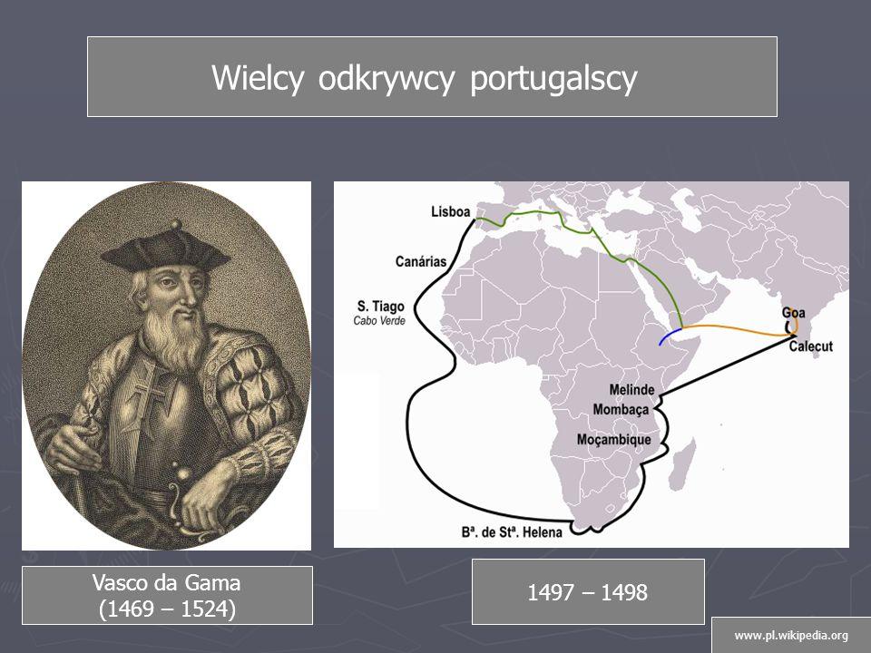 Vasco da Gama (1469 – 1524) Wielcy odkrywcy portugalscy 1497 – 1498 www.pl.wikipedia.org