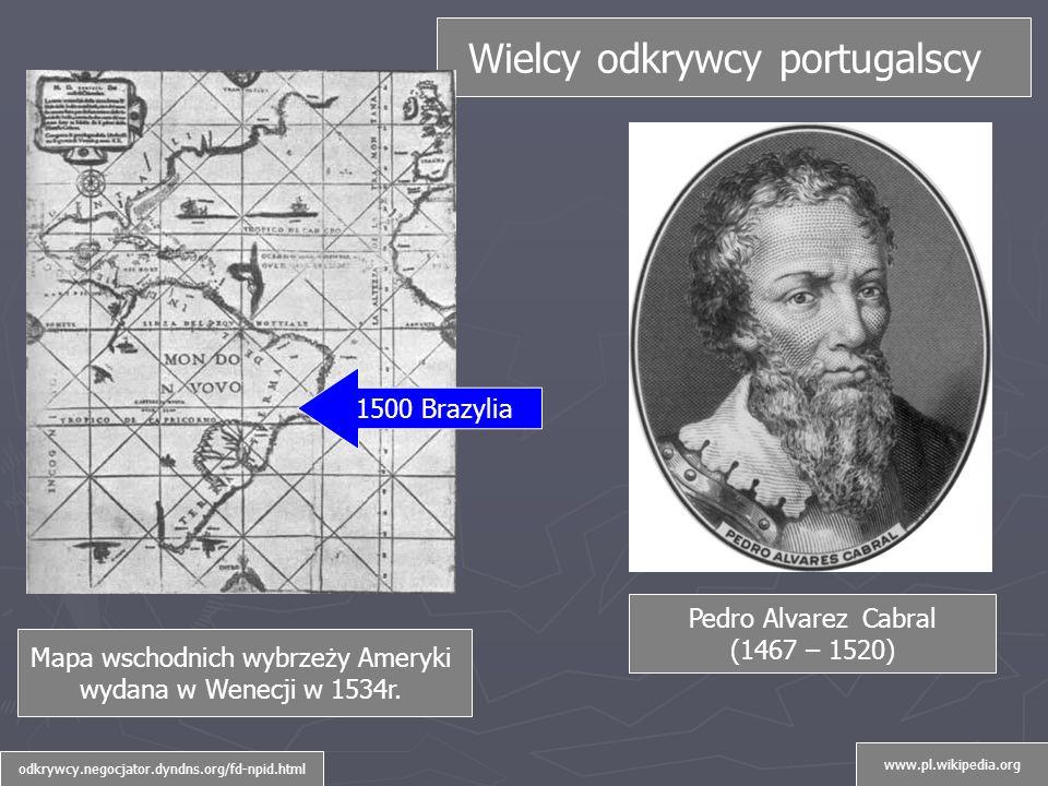 Pedro Alvarez Cabral (1467 – 1520) odkrywcy.negocjator.dyndns.org/fd-npid.html Wielcy odkrywcy portugalscy Mapa wschodnich wybrzeży Ameryki wydana w Wenecji w 1534r.