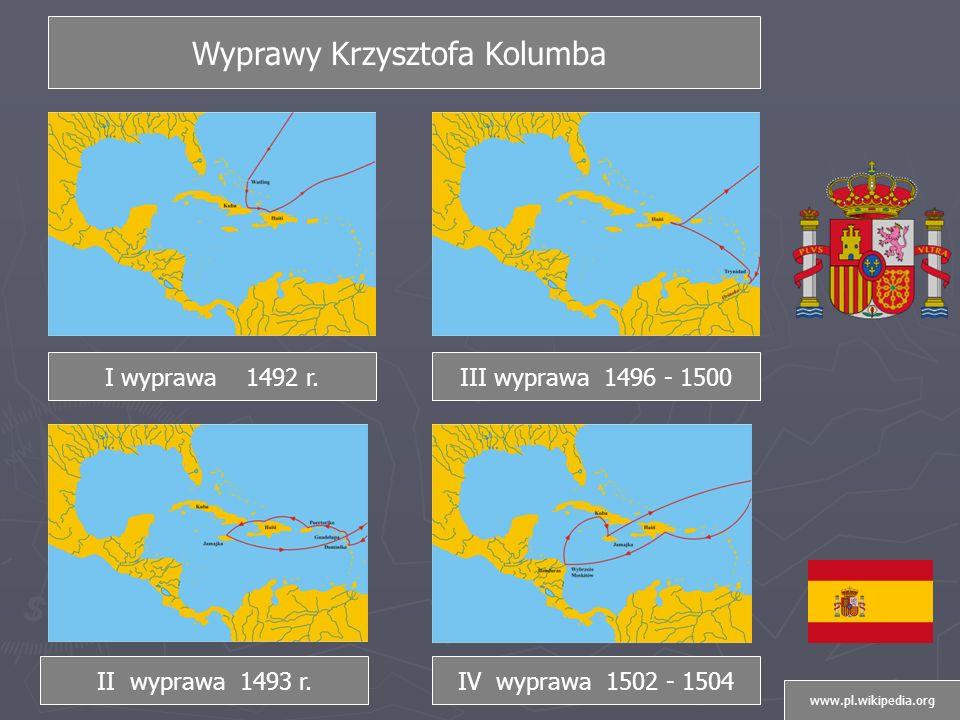 Wyprawy Krzysztofa Kolumba I wyprawa 1492 r.III wyprawa 1496 - 1500 II wyprawa 1493 r.IV wyprawa 1502 - 1504 www.pl.wikipedia.org