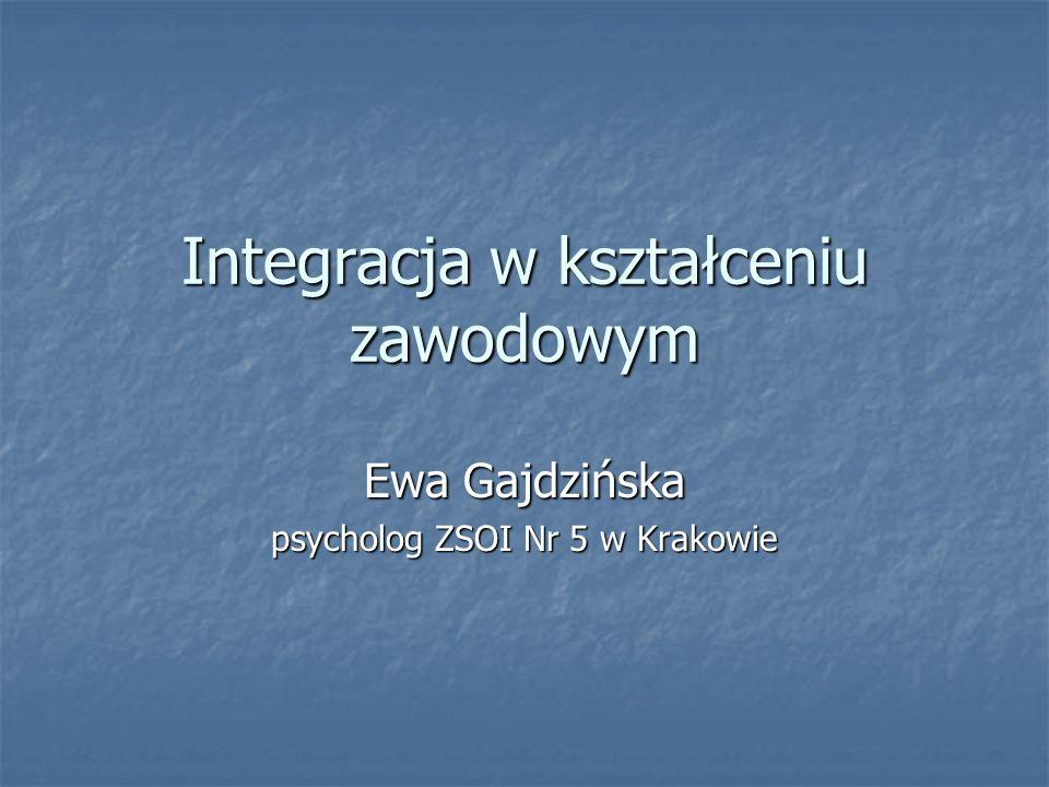 Integracja w kształceniu zawodowym Ewa Gajdzińska psycholog ZSOI Nr 5 w Krakowie