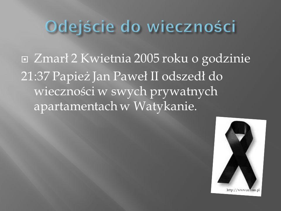 Zmarł 2 Kwietnia 2005 roku o godzinie 21:37 Papież Jan Paweł II odszedł do wieczności w swych prywatnych apartamentach w Watykanie. http://www.ro.com.