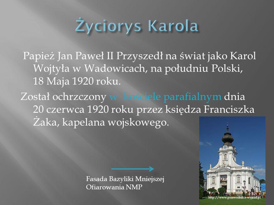 Papież Jan Paweł II Przyszedł na świat jako Karol Wojtyła w Wadowicach, na południu Polski, 18 Maja 1920 roku. Został ochrzczony w kościele parafialny