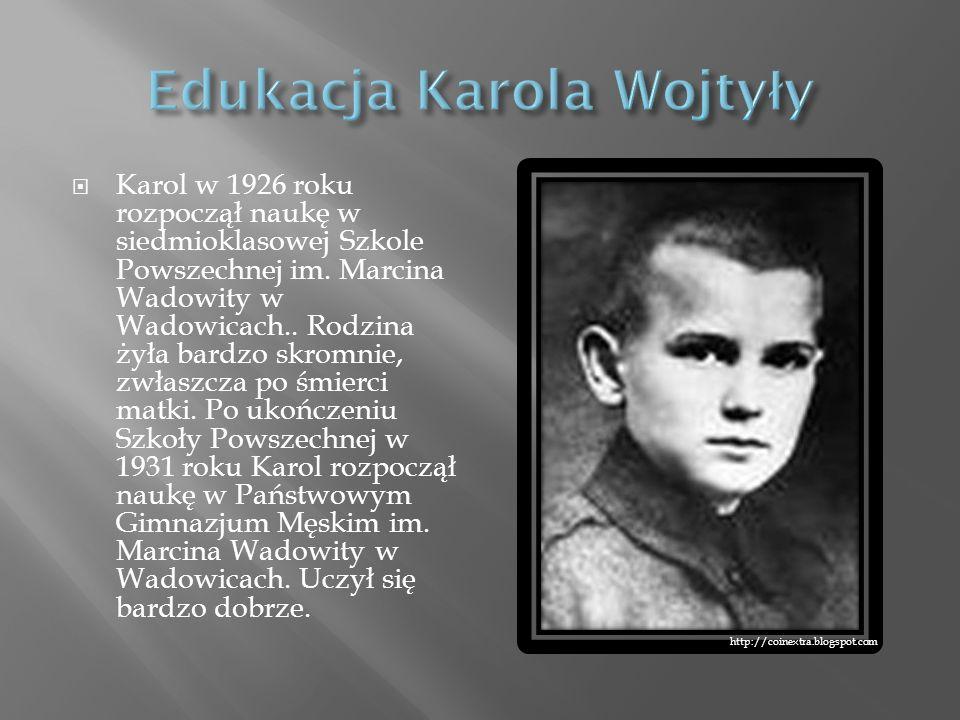 Karol w 1926 roku rozpoczął naukę w siedmioklasowej Szkole Powszechnej im. Marcina Wadowity w Wadowicach.. Rodzina żyła bardzo skromnie, zwłaszcza po