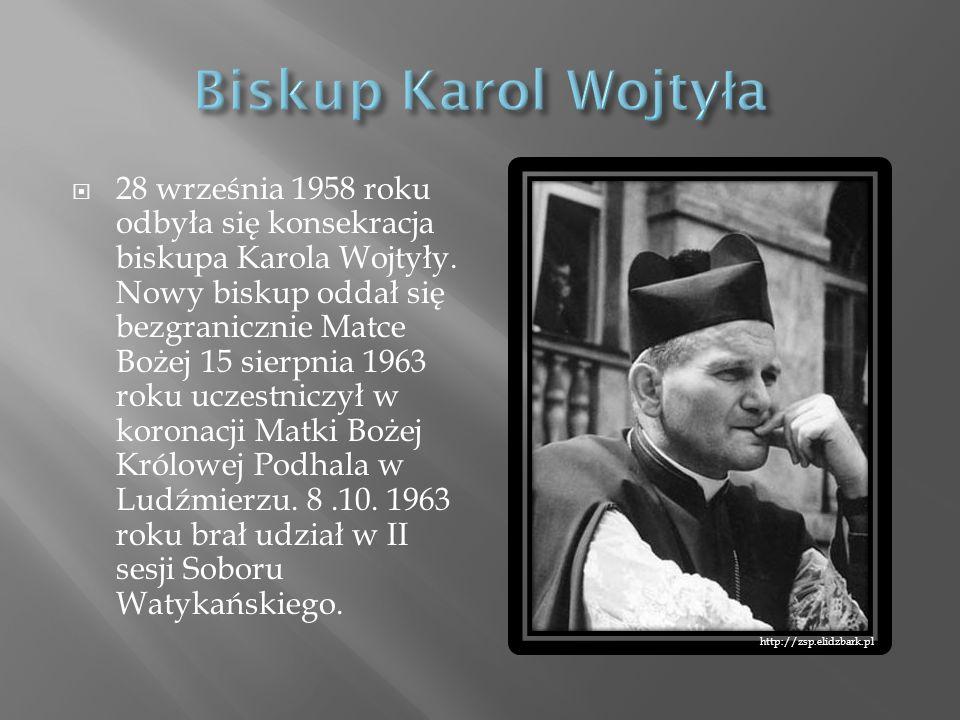 28 września 1958 roku odbyła się konsekracja biskupa Karola Wojtyły. Nowy biskup oddał się bezgranicznie Matce Bożej 15 sierpnia 1963 roku uczestniczy
