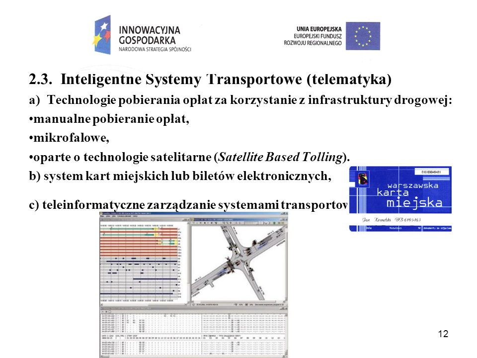 12 2.3. Inteligentne Systemy Transportowe (telematyka) a) Technologie pobierania opłat za korzystanie z infrastruktury drogowej: manualne pobieranie o